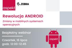 Bezpłatny webinar: Rewolucja Android — zmiany w mobilnych systemach operacyjnych. Poznaj korzyści wynikające ze zmian!