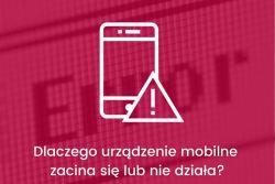 Dlaczego urządzenie mobilne się zacina?
